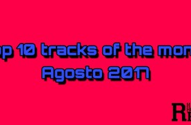 Top 10 Tracks Of The Month - Agosto 2017